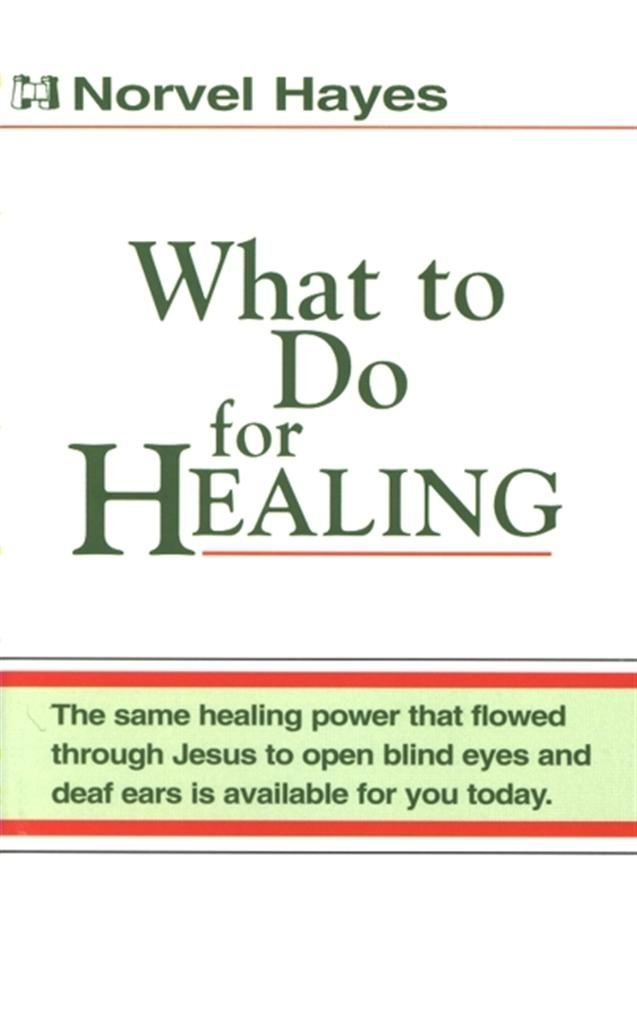What to Do for Healing By: Norvel Hayes