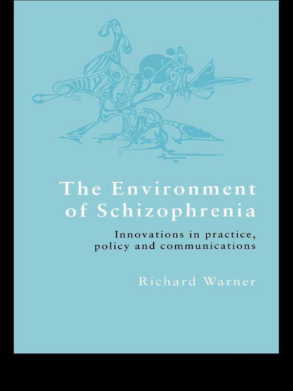 The Environment of Schizophrenia Innovations in Practice,  Policy and Communications