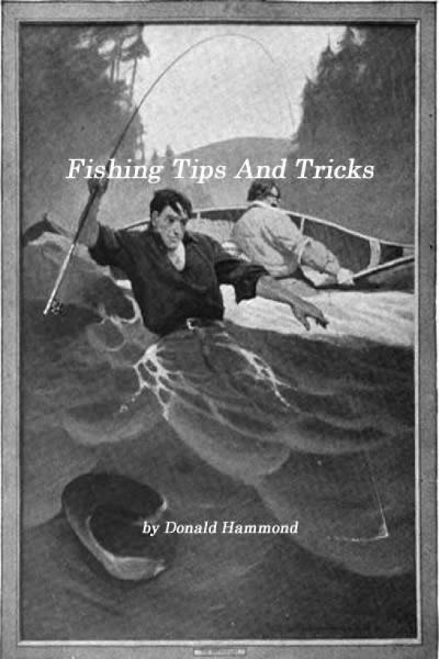Fishing Tips And Tricks By: Donald Hammond