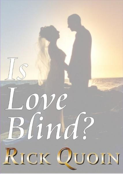 Is Love Blind? By: Rick Quoin