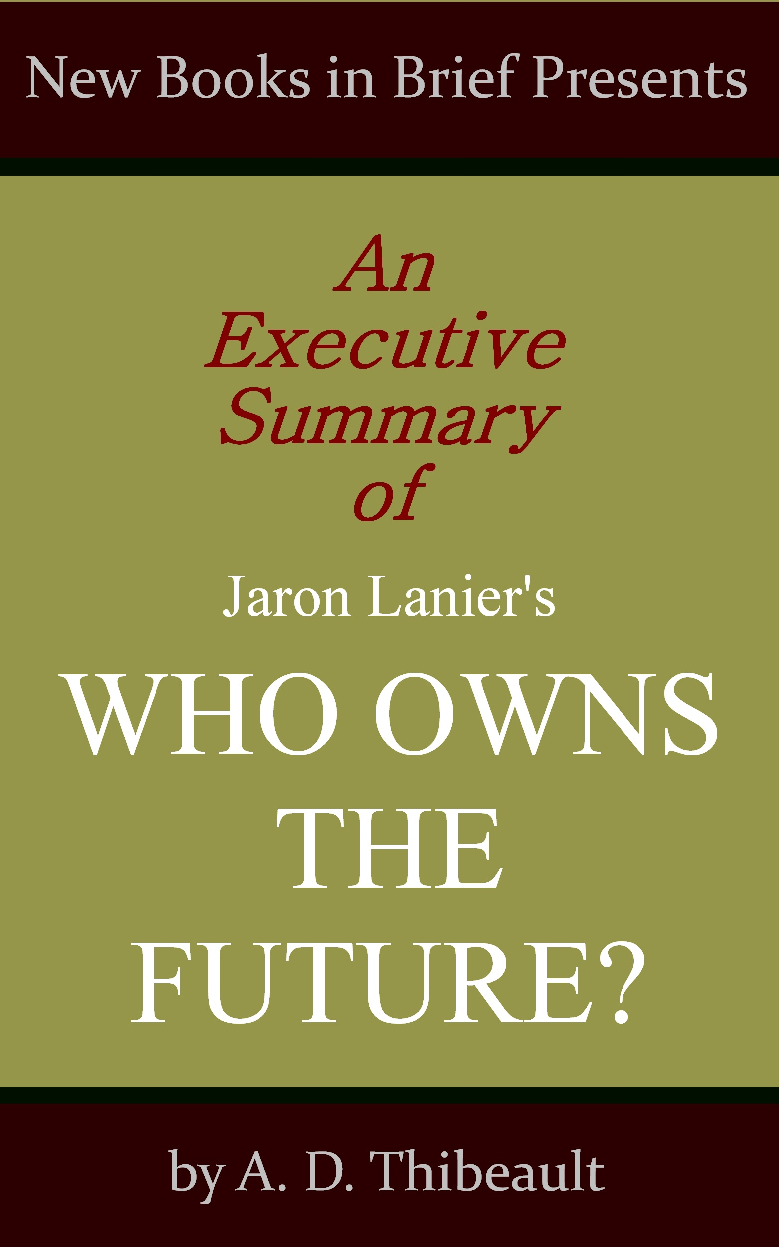 A. D. Thibeault - An Executive Summary of Jaron Lanier's 'Who Owns the Future?'