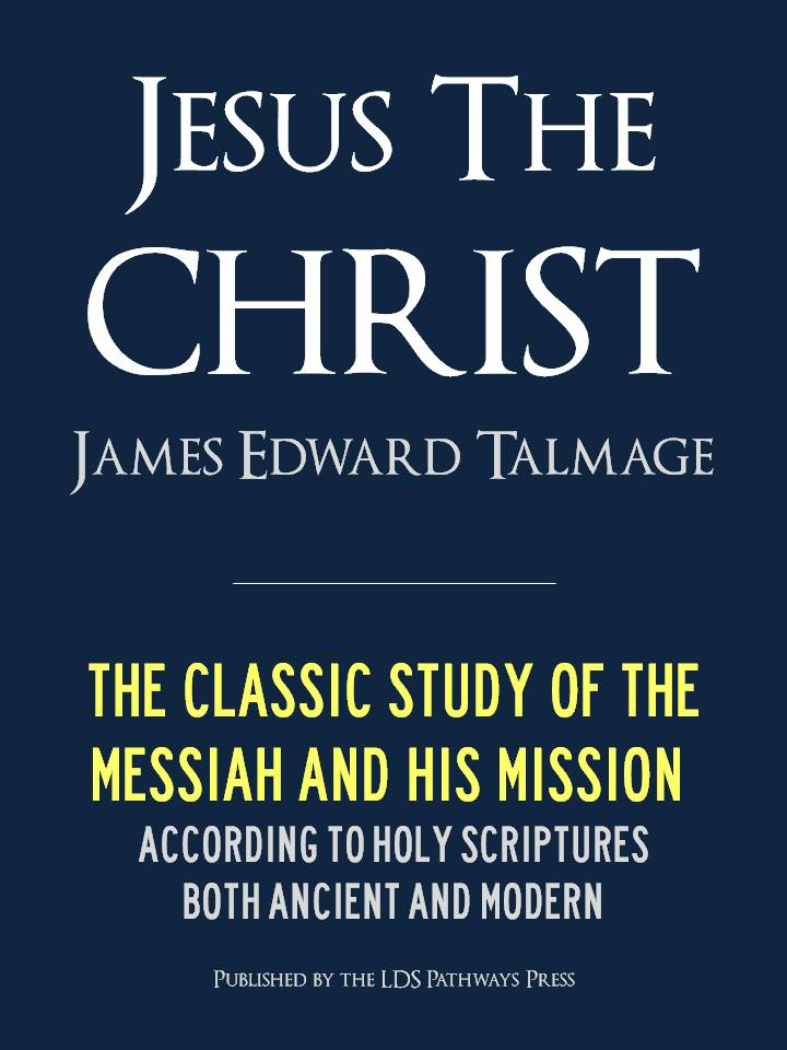 JESUS THE CHRIST by JAMES EDWARD TALMAGE