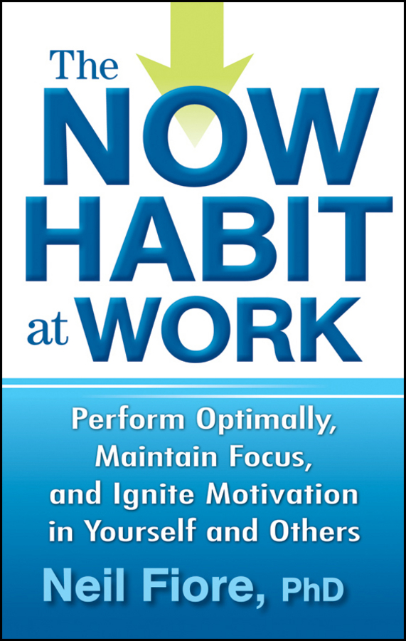 The Now Habit at Work By: Neil Fiore PhD