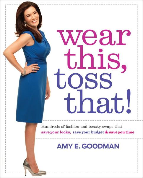 Wear This, Toss That! By: Amy E. Goodman