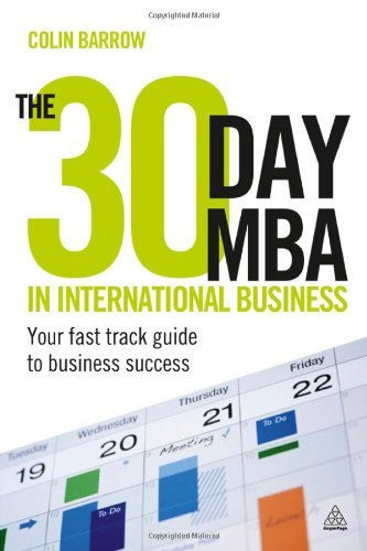 The 30 Day MBA in International Business: Your Fast Track Guide to Business Success By: Colin Barrow