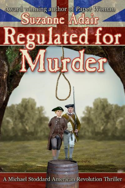 Regulated for Murder: A Michael Stoddard American Revolution Thriller By: Suzanne Adair