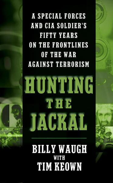 Hunting the Jackal By: Billy Waugh,Tim Keown