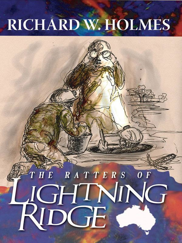 The Ratters of Lightning Ridge By: Richard W. Holmes