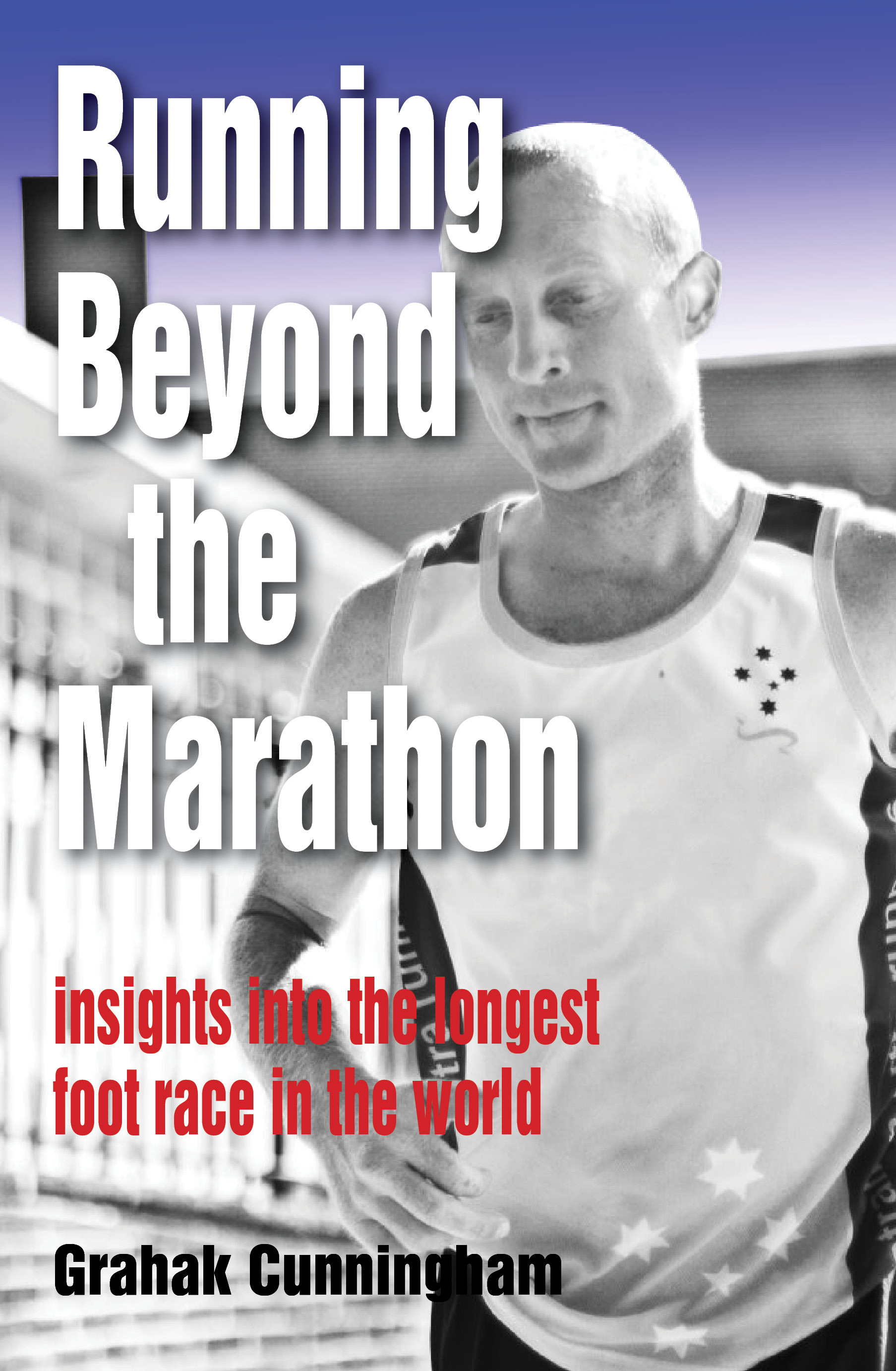 Running Beyond the Marathon: insights into the longest footrace in the world By: Grahak Cunningham