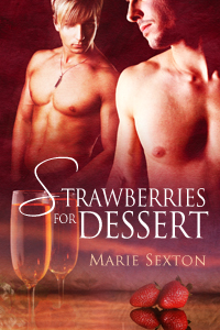Strawberries for Dessert By: Marie Sexton