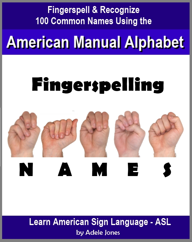 Fingerspelling NAMES: Fingerspell & Recognize 100 Common Names Using the American Manual Alphabet in American Sign Language (ASL)