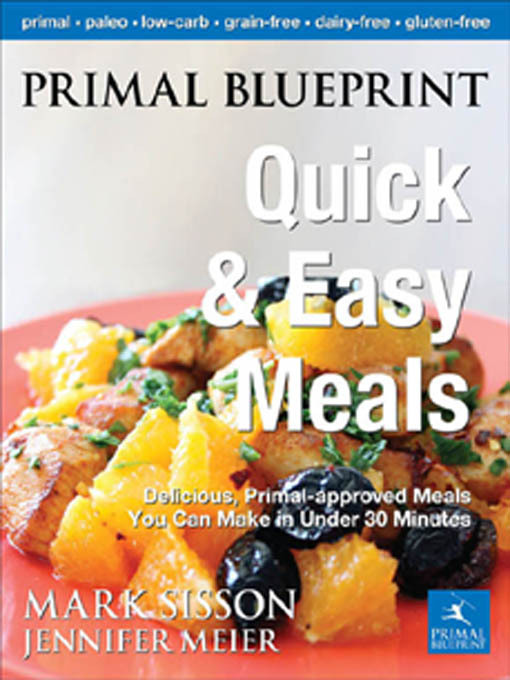 Primal Blueprint Quick and Easy Meals: Delicious, Primal-approved meals you can make in under 30 minutes By: Sisson, Mark