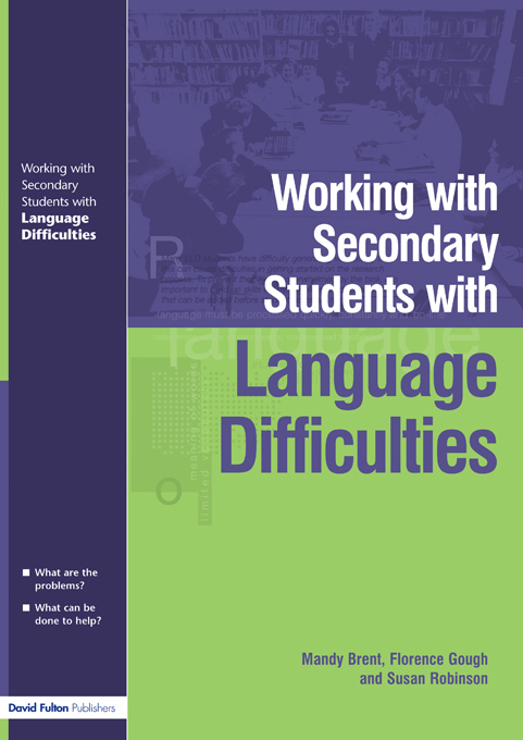 Working with Secondary Students who have Language Difficulties By: Florence Gough,Mary Brent,Susan Robinson