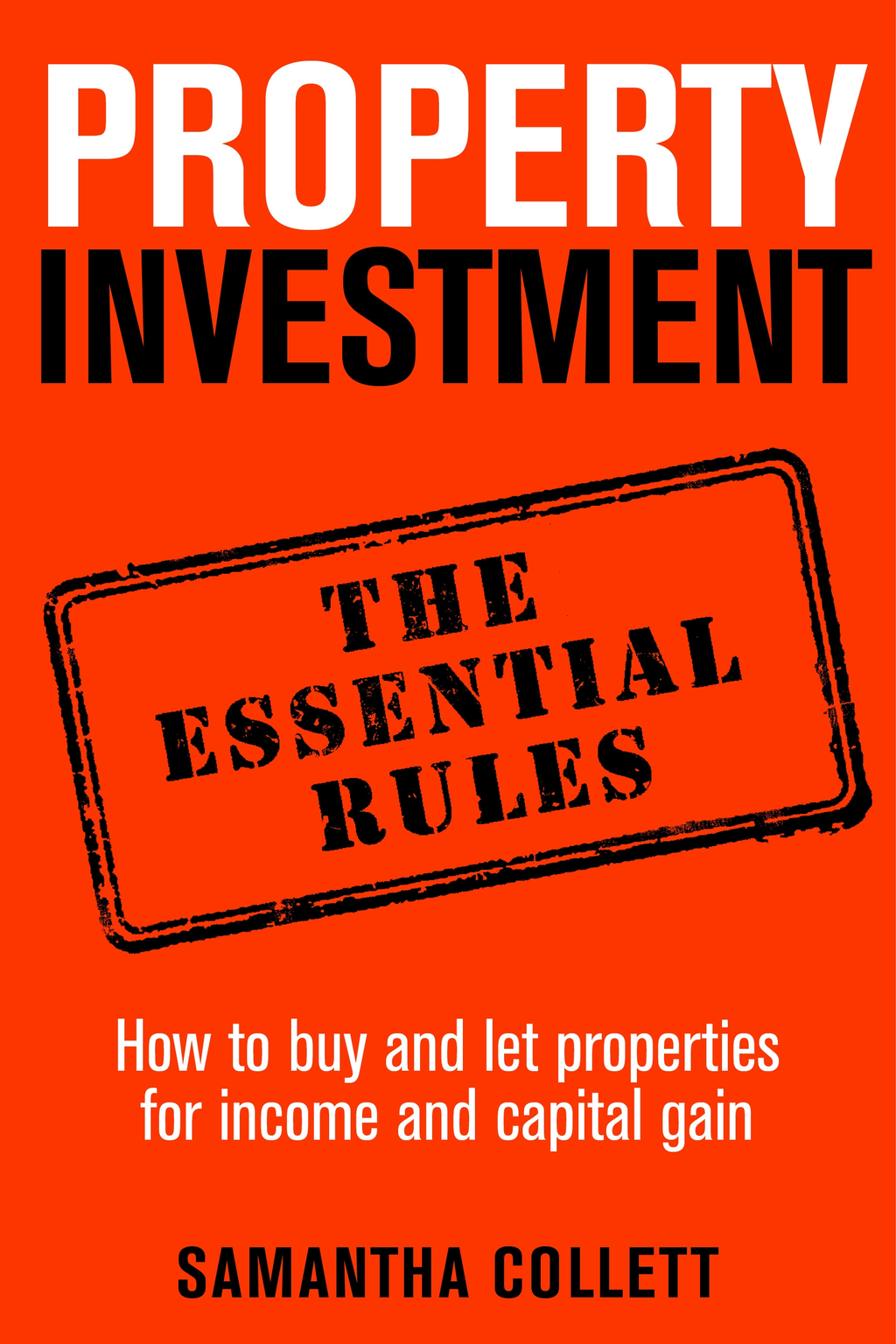 Property Investment: the essential rules How to use property to achieve financial freedom and security