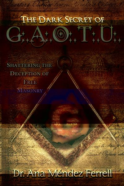 The Dark Secret of G.A.O.T.U.: Shattering the Deception of Free Masonry