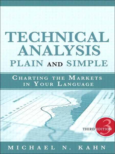 Technical Analysis Plain and Simple: Charting the Markets in Your Language By: Michael N. Kahn CMT