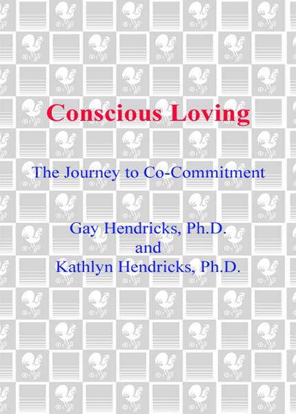 Conscious Loving By: Gay Hendricks,Kathlyn Hendricks