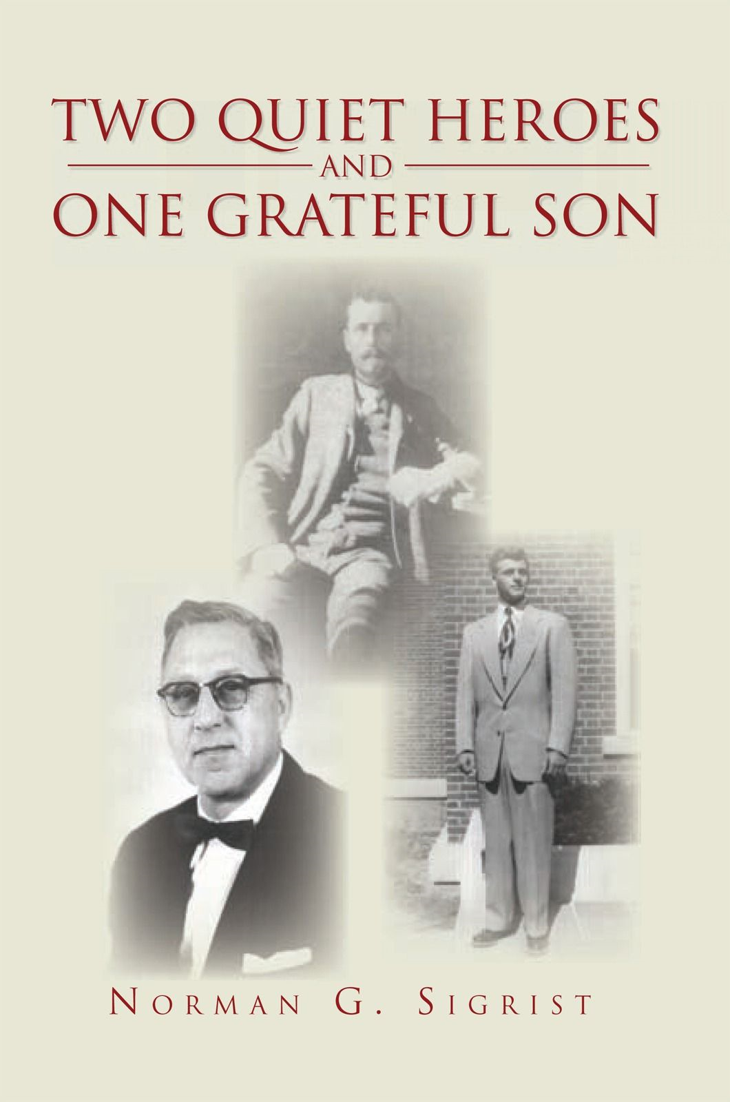 Two Quiet Heroes and One Grateful Son By: Norman G. Sigrist