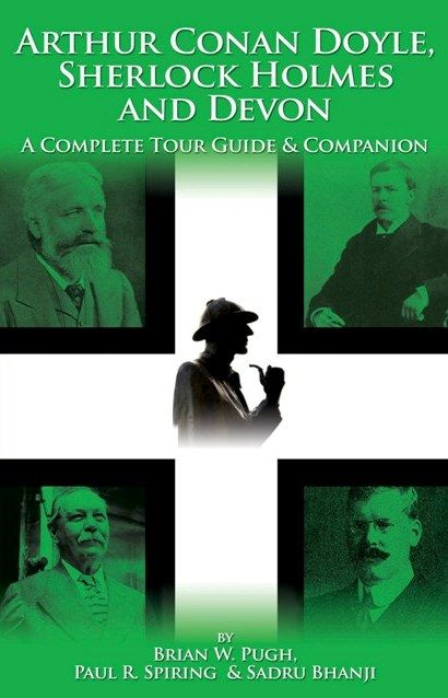 Arthur Conan Doyle  Sherlock Holmes And Devon: A Complete Tour Guide And Companion By: Brian W. Pugh Paul R. Spring Sadru Bhanji