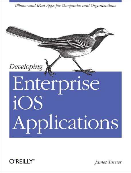 Developing Enterprise iOS Applications By: James Turner