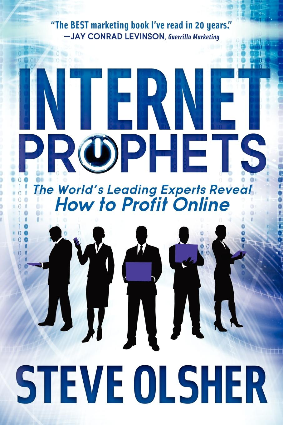 Internet Prophets: The World's Leading Experts Reveal How to Profit Online By: Steve Olsher