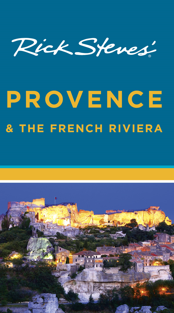 Rick Steves' Provence and the French Riviera By: Rick Steves,Steve Smith