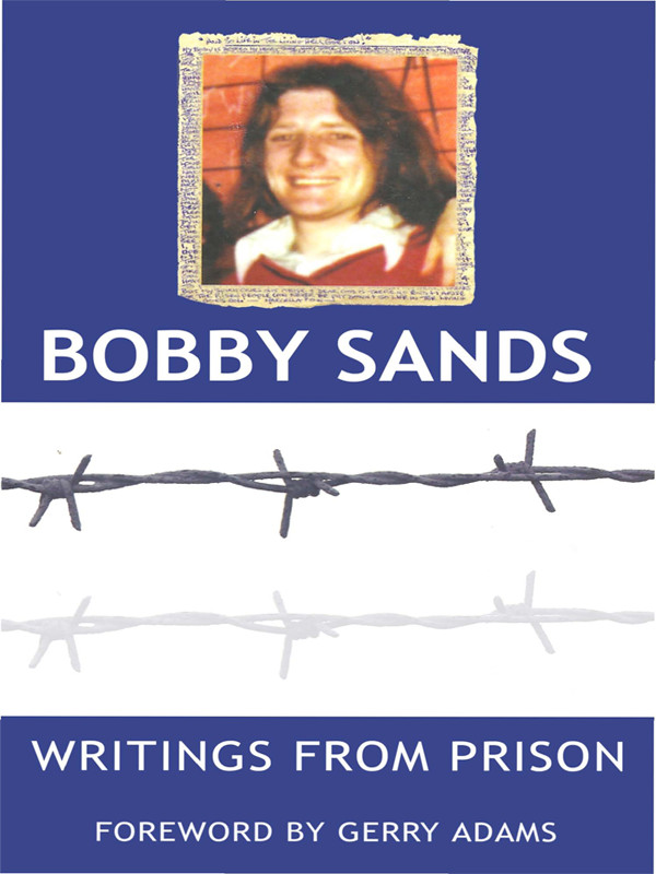 Writings from Prison: Bobby Sands Writings By: Bobby  Sands