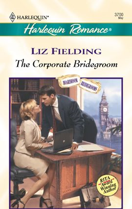 The Corporate Bridegroom By: Liz Fielding