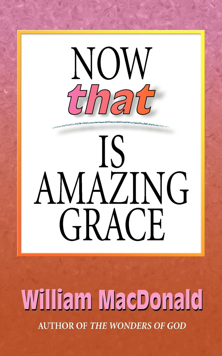 Now that Is Amazing Grace By: William MacDonald