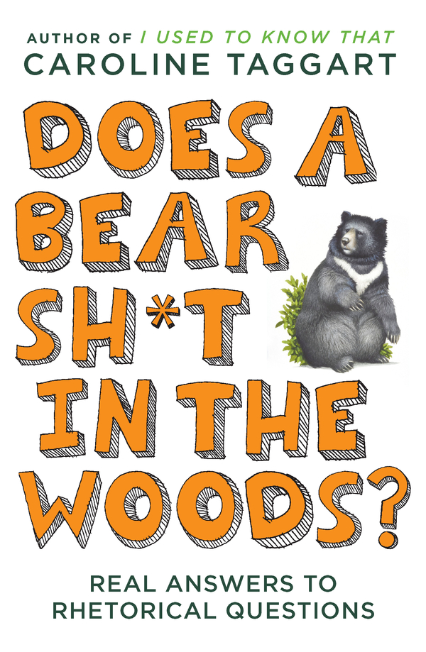 Does a Bear Sh*t in the Woods?: Answers to Rhetorical Questions By: Caroline Taggart