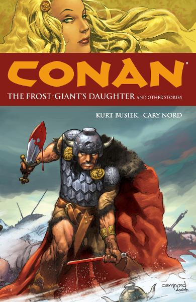 Conan Volume 1: The Frost Giant's Daughter and other stories  By: Kurt Busiek, Tim Truman, Haden Blackman, Cary Nord (Artist), Thomas Yeates (Artist)
