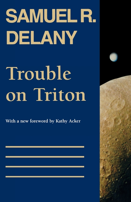 Trouble on Triton By: Kathy Acker,Samuel R. Delany