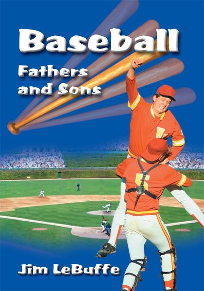 Baseball Fathers and Sons By: Jim LeBuffe