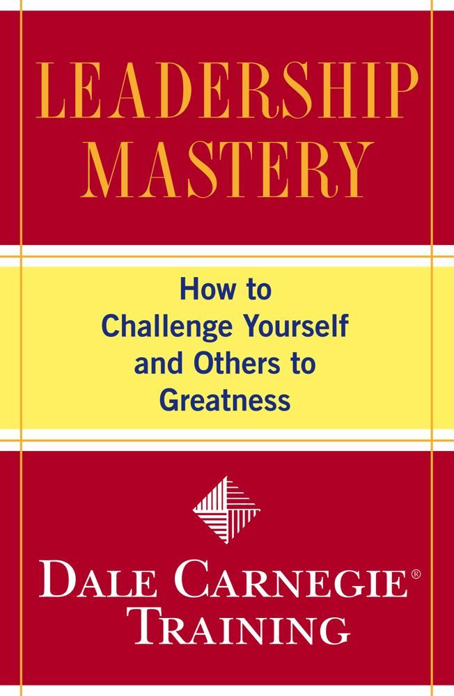 Leadership Mastery By: Dale Carnegie Training