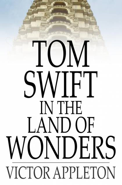 Cover Image: Tom Swift In The Land Of Wonders: Or, The Underground Search For The Idol Of Gold