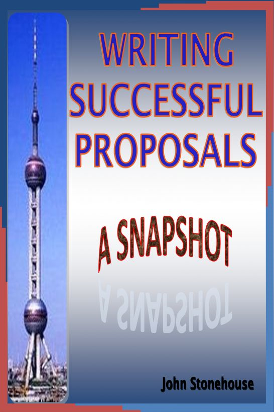 Writing Successful Proposals: A Snapshot By: John Stonehouse