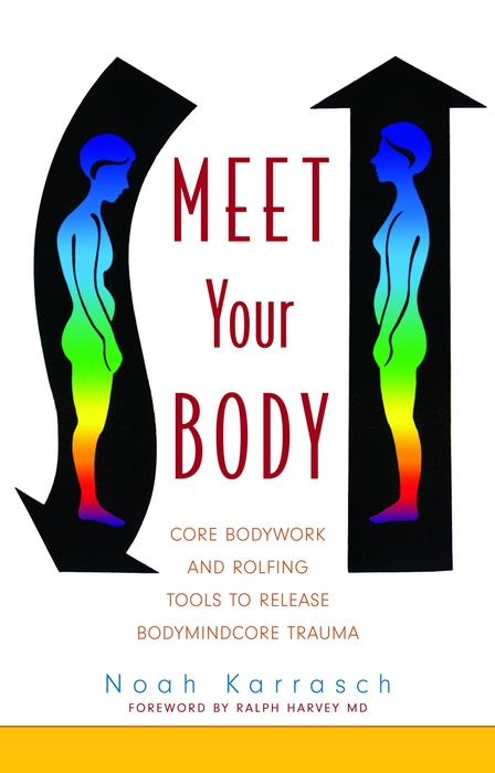 Meet Your Body CORE Bodywork and Rolfing Tools to Release Bodymindcore Trauma