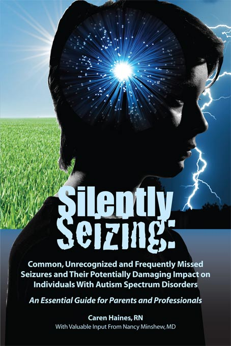 Silently Seizing: Common, Unrecognized and Frequently Missed Seizures and Their Potentially Damaging Impact on Individuals With Autism Spectrum Disorders; An Essential Guide for Parents and Professionals