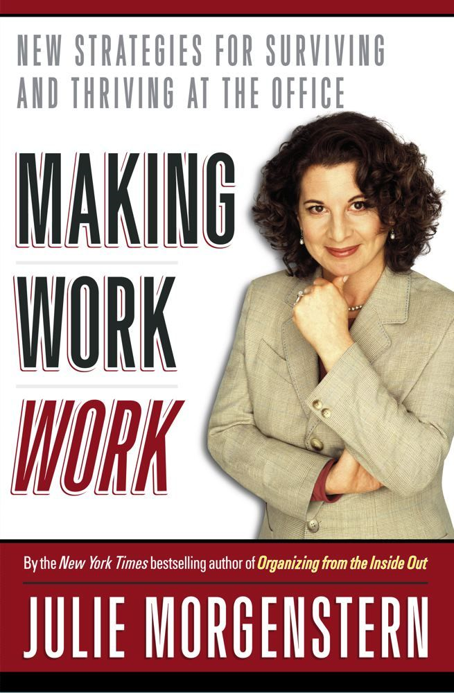 Making Work Work By: Julie Morgenstern