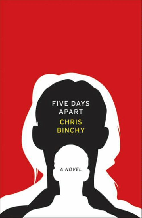 Five Days Apart: A Novel By: Chris Binchy