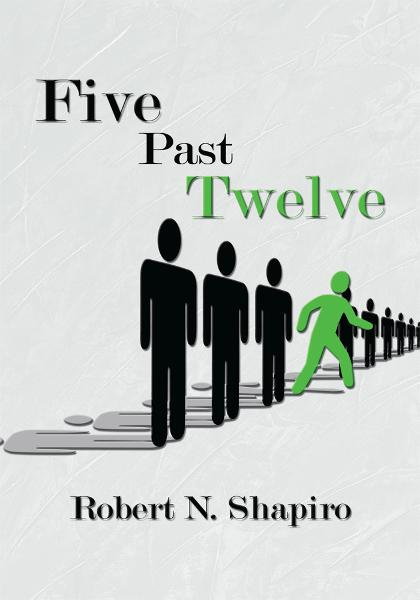 Five Past Twelve By: Robert N. Shapiro
