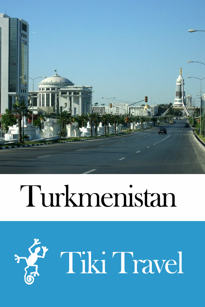 Turkmenistan Travel Guide - Tiki Travel