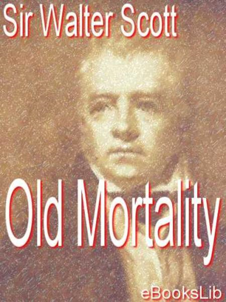 Old Mortality By: Walter Sir Scott