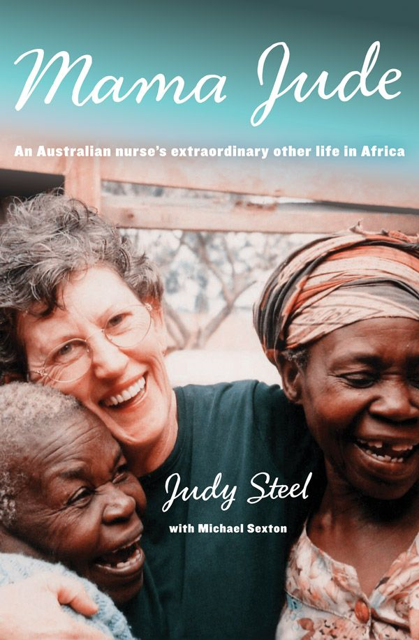 Mama Jude: An Australian Nurse's Extraordinary Other Life in Africa By: Judy Steel,Michael Sexton