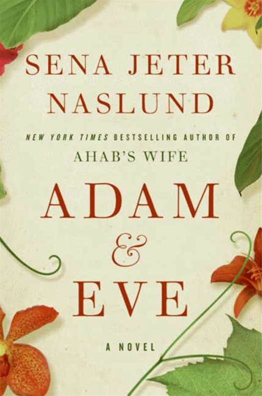 Adam & Eve: A Novel By: Sena Jeter Naslund