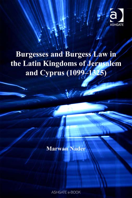 Burgesses and Burgess Law in the Latin Kingdoms of Jerusalem and Cyprus (10991325)