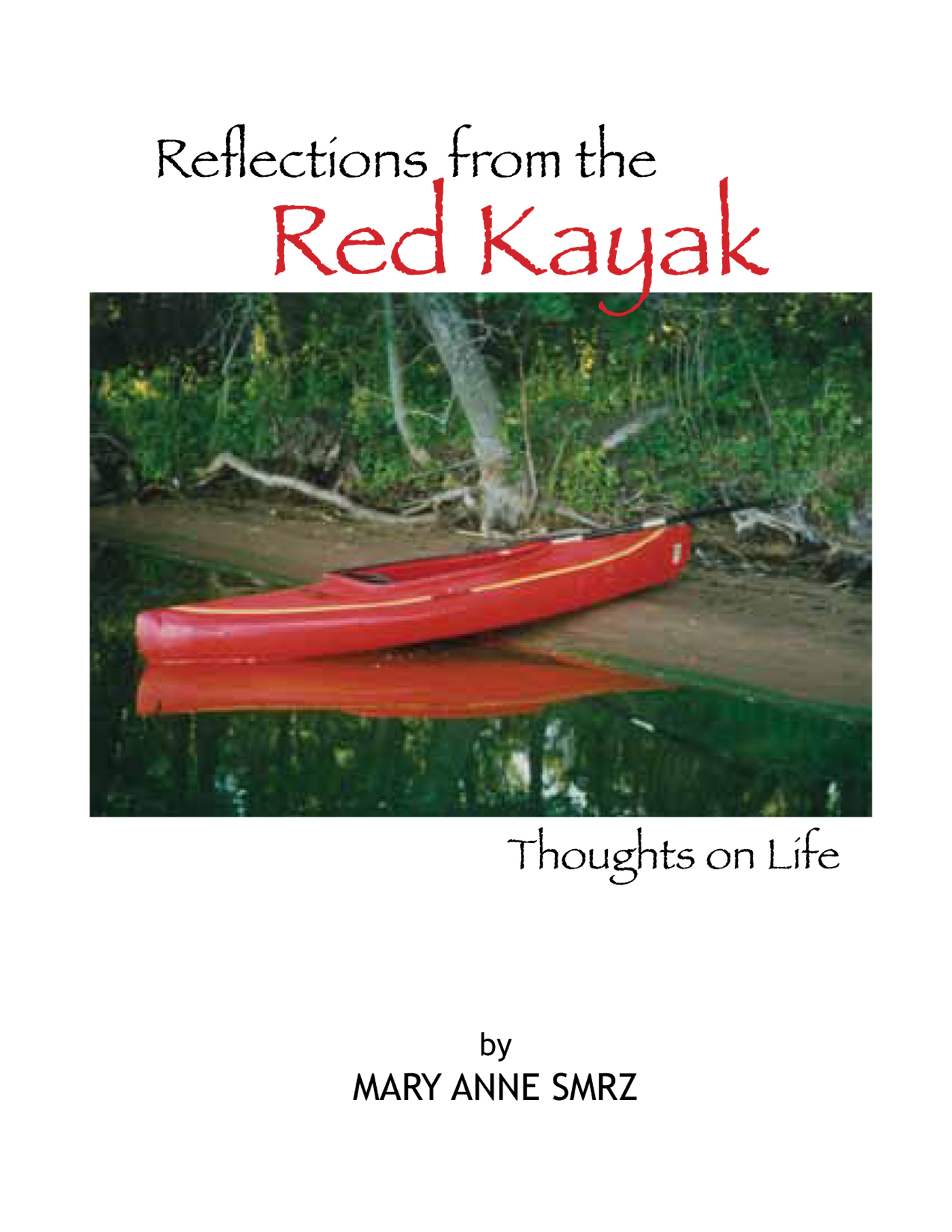Reflections from the Red Kayak, Thoughts on Life By: Mary Anne Smrz