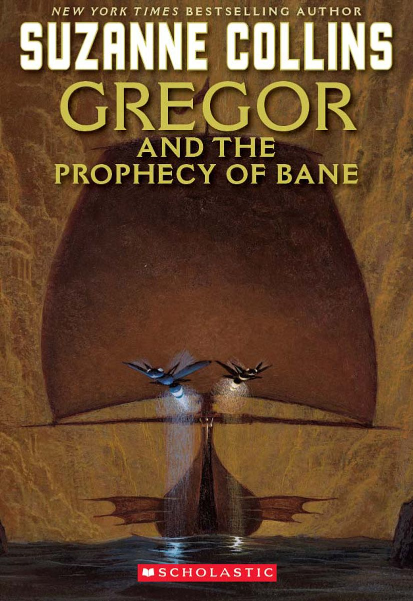 The Underland Chronicles #2: Gregor and the Prophecy of Bane: Gregor The Overlander And The Prophecy Of Bane By: Suzanne Collins