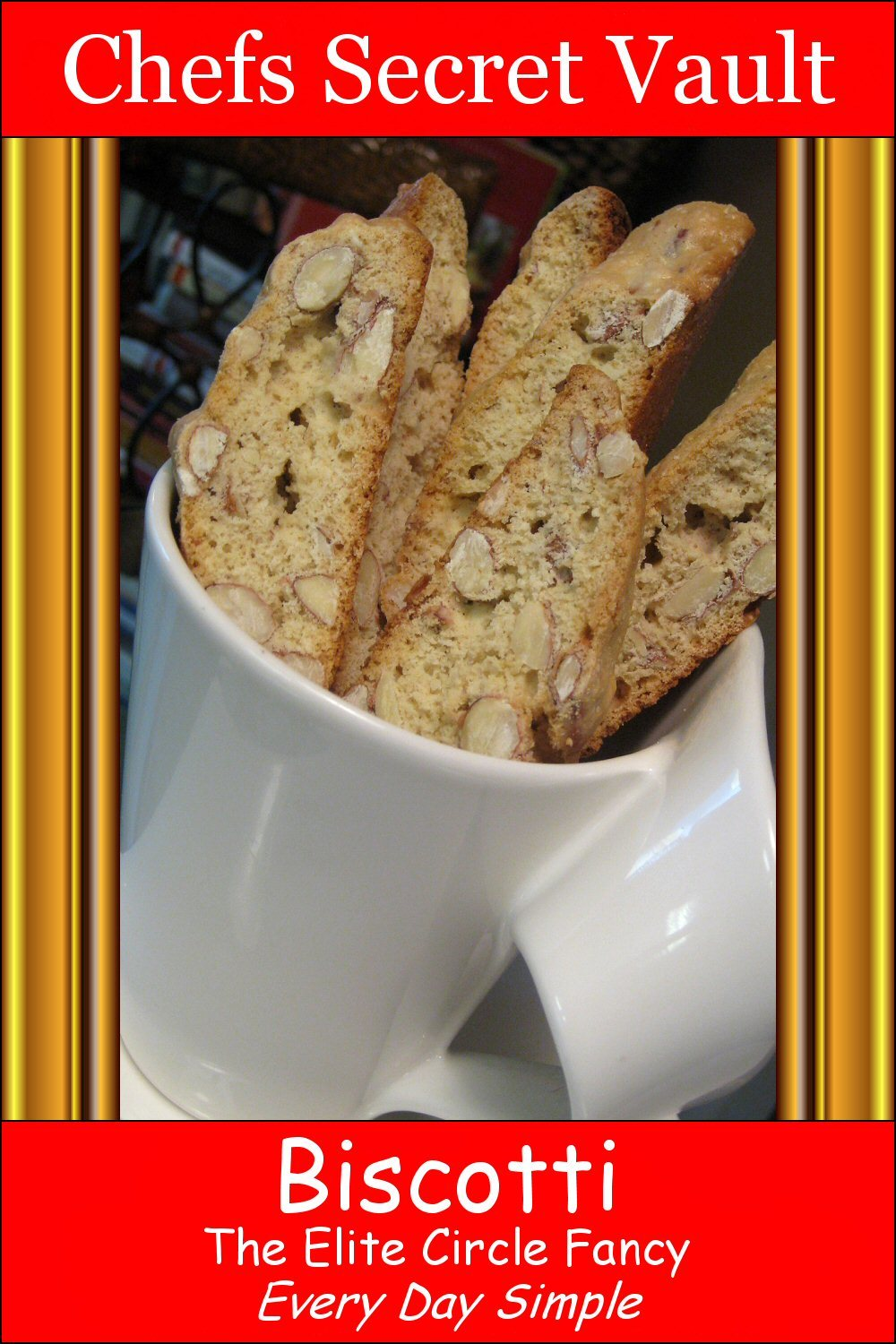Biscotti: The Elite Circle Fancy - Every Day Simple By: Chefs Secret Vault