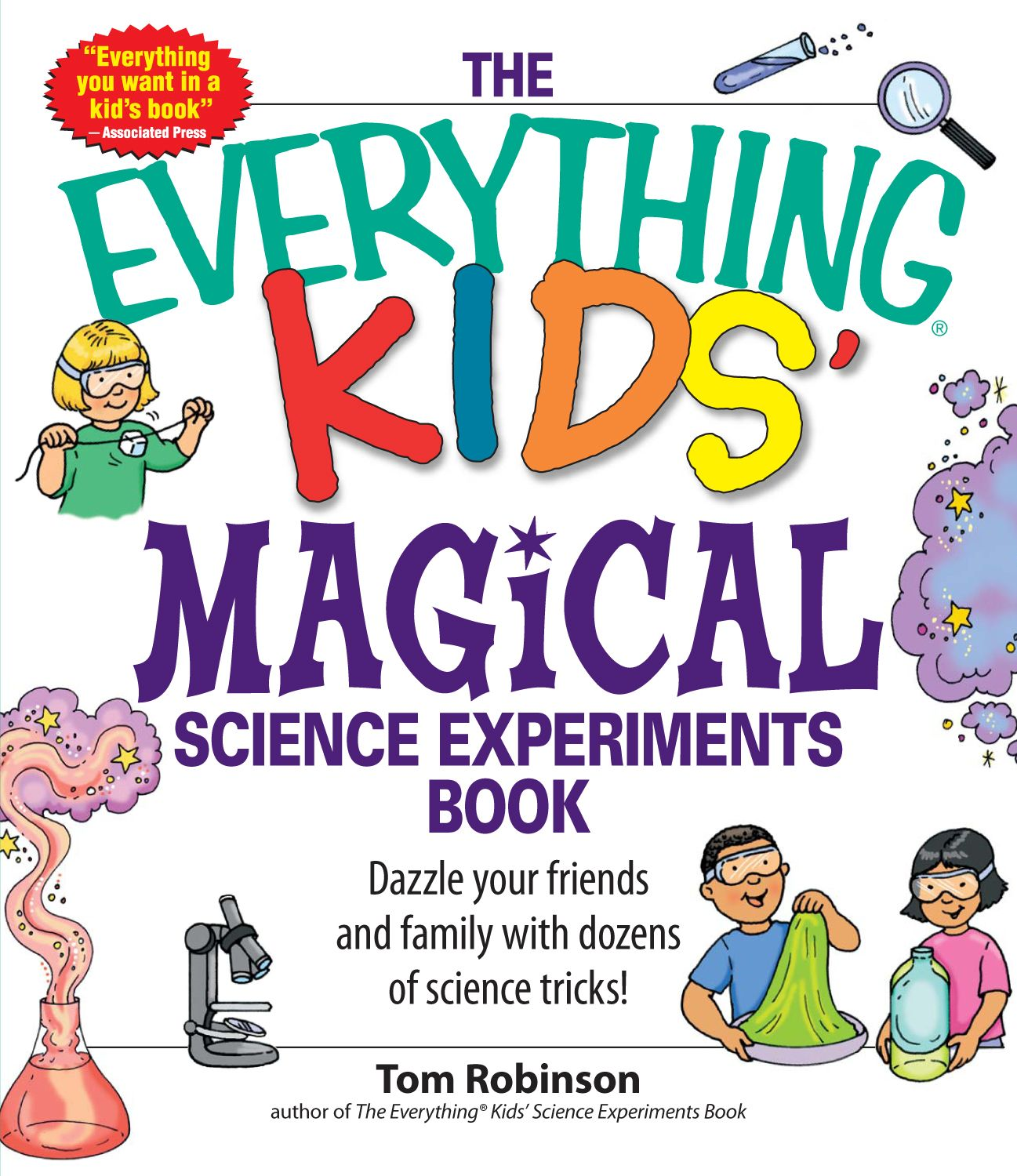 Everything Kids' Magical Science Experiments Book: Dazzle your friends and family by making magical things happen! By: Tim Robinson